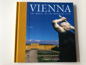 Vienna - The Magic of an imperial City by Johannes Sachslehner / With 150 Colour photographs by Toni Anzenberger / Pichler Verlag 2005 / Hardcover (385431356X)