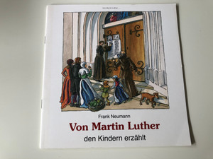 Von Martin Luther den Kindern erzählt - by Frank Neumann / The story of Martin Luther retold for children in German language/ Illustrations by Uta Fischer / Butzon & Bercker 2012 / 2nd edition - Paperback (9783766612182)
