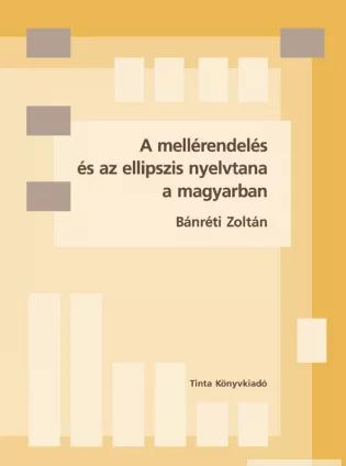 A mellérendelés és az ellipszis nyelvtana a magyarban / by Bánréti Zoltán / Tinta Könyvkiadó / Parataxis and the grammar of the ellipse in Hungarian (9789637094873)