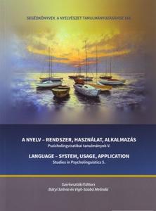 A nyelv - rendszer, használat, alkalmazás / Pszicholingvisztikai tanulmányok V. / Editor Bátyi Szilvia, Vígh-Szabó Melinda / Tinta Könyvkiadó / Language - System, usage, application / Studies in Psycholinguistics 5. (9789634090021)