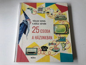 25 csoda a házunkban by Václav Koval, K. Bócz István / Hungarian edition of 25 divů v našem domě / Móra könyvkiadó 1977 / Translated by Käfer István / Hardcover 2nd edition (9631108201)