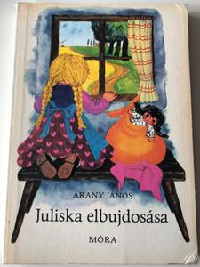 Juliska elbujdosása by Arany János / Móra könyvkiadó 1982 / Illustrated by Mészáros Márta / Hungarian language Board book (JuliskaBujdosásaiMÓRA)