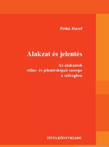 Alakzat és jelentés / Az alakzatok stílus- és jelentésképző szerepe a szövegben / By Pethő József / Tinta Könyvkiadó / Shape and meaning in the text (9789639902954)