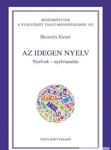 Az idegen nyelv / Nyelvek - nyelvtanulás / By Hegedűs József / Tinta Könyvkiadó / The foreign language (for Hungarians) (9786155219313)