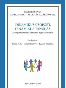 Dinamikus csoport, dinamikus tanulás / A csoportdinamika szerepe a nyelvtanulásban / by Csizér Kata, Holló Dorottya, Károly Krisztina / Tinta Könyvkiadó / Dynamic team, dynamic learning (9789639902794)