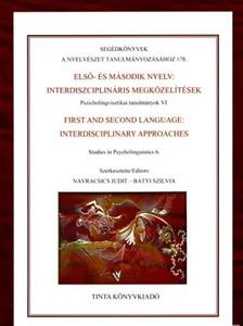 Első és második nyelv: interdiszciplináris megközelítések / Pszicholingvisztikai tanulmányok VI. / editor: Navracsics Judit, Bátyi Szilvia / Tinta Könyvkiadó / First and second languages: interdisciplinary approaches in Hungarian (9789634090250)