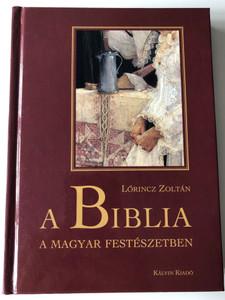 A Biblia a magyar festészetben by Lőrincz Zoltán / The Bible in Hungarian painting arts / Magyar Bibliatársulat - Kálvin Kiadó 2002 / Hardcover (9633009057)