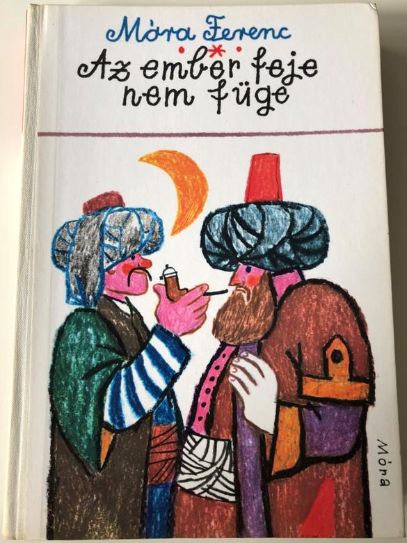 Az ember feje nem füge by Móra Ferenc / Selection of Hungarian literature for the youth by Sulyok Magda / Illustrations by Reich Károly / Móra könyvkiadó 1981 / Hardcover (9631123944)