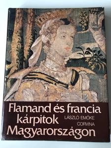 Flamand és francia kárpitok Magyarországon by László Emőke / Corvina kiadó 1980 / Hardcover / French & Flemish Carpets in Hungary (9631306577)