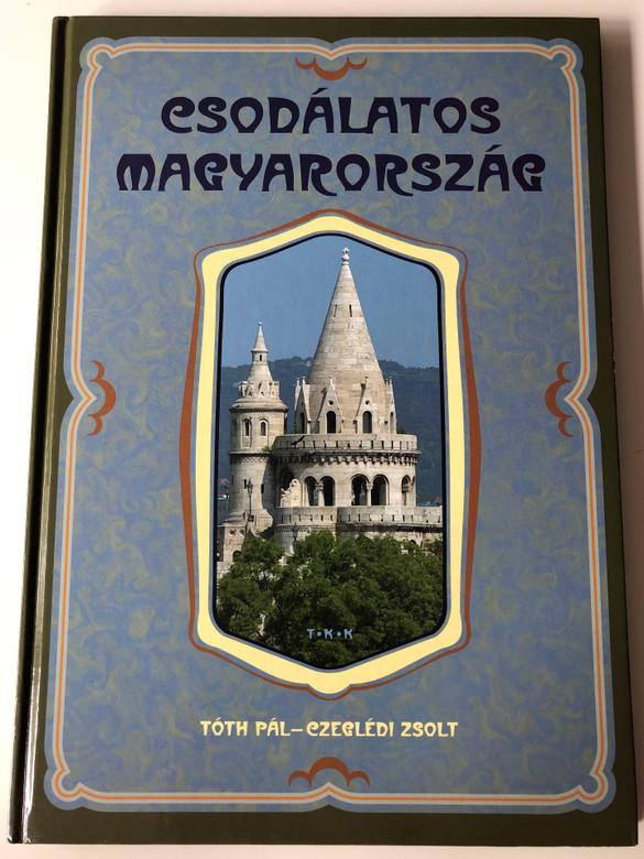 Csodálatos Magyarország by Tóth Pál, Czeglédi Zsolt / Wonderful Hungary / Tóth Könyvkereskedés és Kiadó / Hardcover / TKK 0982 (9635963424)
