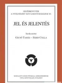 Jel és jelentés / Szerkesztő Gecső Tamás, Sárdi Csilla / Tinta Könyvkiadó / Sign and meaning in Hungarian (9789639902060)