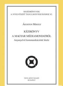 Kézikönyv a magyar médiamondatról / Anyanyelvű kommunikációnk hitele / By Ágoston Mihály / Tinta Könyvkiadó / Handbook on the Hungarian media phrase (9789637094965)