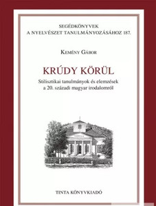 Krúdy körül / Stilisztikai tanulmányok és elemzések a 20. századi magyar irodalomról / by Kemény Gábor / Tinta Könyvkiadó / Around Krúdy (Hungarian writer) / Stylistic studies and analysis of 20th century Hungarian literature (9789634090601)