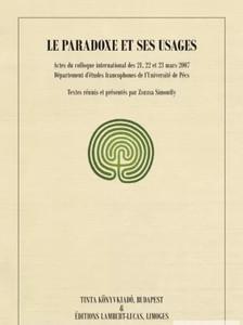 Le paradoxe et ses usages / Editor in chief Simonffy Zsuzsa / Tinta Könyvkiadó (978963990232)