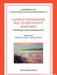 Lexikai folyamatok egy- és kétnyelvű közegben / Pszicholingvisztikai tanulmányok II. / Editor Navracsics Judit, Lengyel Zsolt / Tinta Könyvkiadó / Lexical processes in monolingual and bilingual media (9789639902770)
