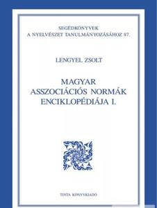 Magyar asszociációs normák enciklopédiája I. / By Lengyel Zsolt / Tinta Könyvkiadó / Encyclopedia of Hungarian Association Norms I. (9789639902114)