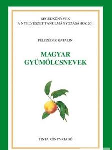 Magyar gyümölcsnevek / By Pelczéder Katalin / Tinta Könyvkiadó / Hungarian fruit names (9789634091516)