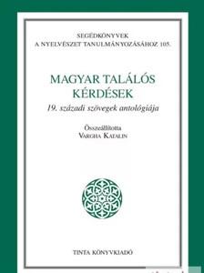 Magyar találós kérdések / 19. századi szövegek antológiája / by Vargha Katalin / Tinta Könyvkiadó / Hungarian riddles in Hungarian (9789639902442)