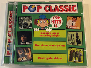 Pop Classic - Top Hits II. / Dancing on a saturday night, The show must go on, Devil gate drive / Dr. Hook & The Medicine Show, A. Hammond, Barry Blue, Tina Turner, Slade, Mud / Audio CD / 5998490701376
