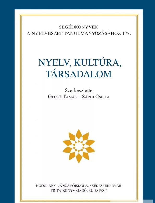 Nyelv, kultúra, társadalom / Editor Gecső Tamás, Sárdi Csilla / Tinta Könyvkiadó / Language, culture, society in Hungarian (9789634090236)