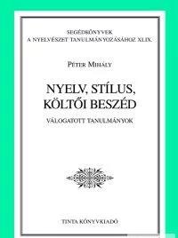 Nyelv, stílus, költői beszéd / Válogatott tanulmányok / by Péter Mihály / Tinta Könyvkiadó / Language, style, poetic speech in Hungarian (9637094482)