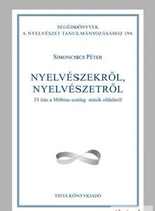 Nyelvészekről, nyelvészetről / 33 írás a Möbius-szalag másik oldaláról / by Simoncsics Péter / Tinta Könyvkiadó / About linguists, linguistics (9789634091158)