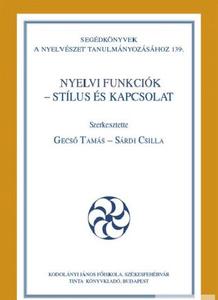 Nyelvi funkciók – stílus és kapcsolat / Gecső Tamás, Sárdi Csilla / Tinta Könyvkiadó / Language features - style and connection in Hungarian (9786155219153)