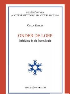 Onder de loep / Inleiding in de fraseologie / By Csilla Zichler / Tinta Könyvkiadó / A closer look / Introduction to phraseology in Dutch (9789634090496)