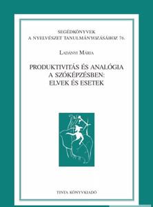 Produktivitás és analógia a szóképzésben / Elvek és esetek / By Ladányi Mária / Tinta Könyvkiadó / Productivity and analogy in word formation in Hungarian