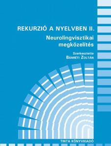 Rekurzió a nyelvben II. / Neurolingvisztikai megközelítés / Editor Bánréti Zoltán / Tinta Könyvkiadó / Recursion in the language in Hungarian II. / Neurolinguistic approach (9789639902831)