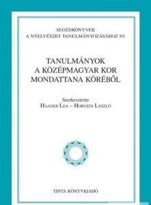 Tanulmányok a középmagyar kor mondattana köréből / Editor Haader Lea, Horváth László / Tinta Könyvkiadó / Studies from the circle of Middle Hungarian sentences (9789639902169)