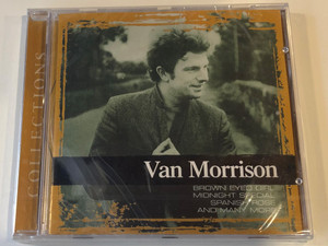 Van Morrison – Collections / Brown Eyed Girl, Midnight Special, Spanish Rose, and many more / Sony BMG Music Entertainment Audio CD 2005 / 82876781832