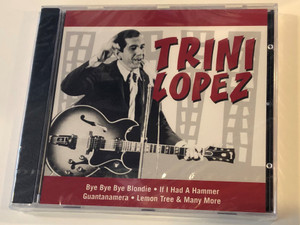 Trini Lopez / Bye Bye Bye Blondie, If I Had A Hammer, Guantanamera, Lemon Tree & Many More / Fox Music Audio CD Stereo / FU 1026