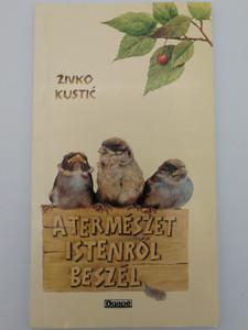 A Természet Istenről beszél by Živko Kustić / Hungarian edition of Priroda govori o Bogu / Agapé 2001 / 3rd edition - Paperback (9634581277