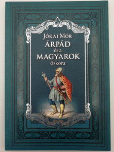 Árpád és a Magyarok őskora by Jókai Mór / Arpad and the Ancient times of Hungarians - Reprint edition of 1911 historical novel / Anno kiadó / Paperback 2012 - Reprint kiadás (9789633757161)