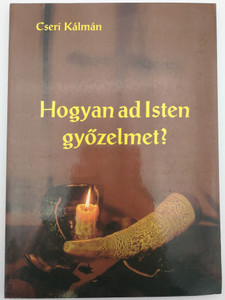 Hogyan ad Isten győzelmet by Cseri Kálmán / How does God lead to victory? / Sermon in Hungarian based on the story of Gedeon, about overcoming / Budapest-Pasaréti Református Egyházközség / Paperback 2001 (9630022494)