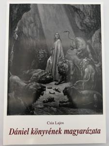 Dániel könyvének magyarázata by Csia Lajos / Interpretation of the Book of Daniel by Hungarian theologian / Új Berea Kiadó és nyomda 2007 / Paperback (9789630640800)