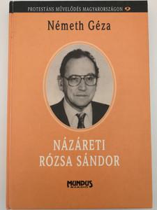 Názáreti Rózsa Sándor by Németh Géza - Protestáns Művelődés Magyarországon 9 / Mundus Kiadó - Hardcover 2000 / Hungarian Protestant poetry (9638033800)