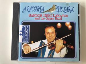 A Pacsirta = The Lark - Sándor Déki Lakatos And His Gipsy Band / Lamarti Audio CD 1995 Stereo / LCD 1003