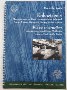 Koboziskola - Koboz Instruction by Horváth Gyula / Traditional Moldavian Dance Music on the Koboz / Hagyományos moldvai tánczenekíséret kobozzal - Antim Ioan és Gyöngyös György játéka alapján / With DVD included (9789637363610)