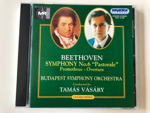 Beethoven - Symphony No. 6 ''Pastorale'', Prometheus-Overture / Budapest Symphony Orchestra, Conducted by Tamas Vasary / Live Recording / Hungaroton Classic Audio CD 1997 Stereo / HCD 31720