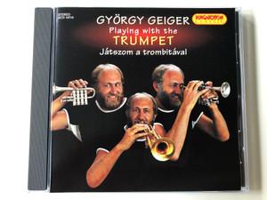 György Geiger – Playing With The Trumpet (Játszom A Trombitával) / Hungaroton Classic Audio CD 1996 Stereo / HCD 16710 HCD 16710