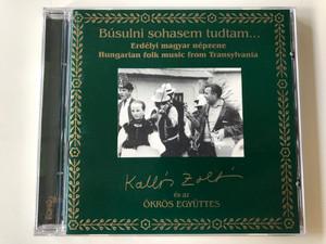 Búsulni Sohasem Tudtam... / Erdelyi magyar nepzene - Hungarian Folk Music From Transylvania / Kallós Zoltán És Az Ökrös Együttes / Fonó Records Audio CD 1997 / FA-028-2
