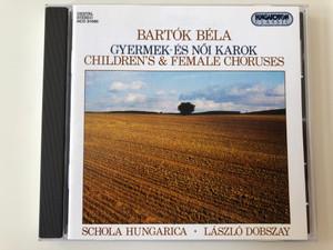 Bartók Béla - Gyermek-es Noi Karok - Children's & Female Choruses / Schola Hungarica, László Dobszay / Hungaroton Classic Audio CD 1994 Stereo / HCD 31080