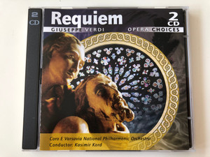 Requiem - Giuseppe Verdi / Coro E Varsavia National Philharmonic Orchestra, Conductor: Kasimir Kord / Opera Choices 2x Audio CD 2006 / OC212