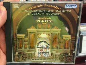 ''Chorale Fantasias'' - Johan Sebastian Bach, Max Reger, Dezso Antalffy, Zsiross / Laszlo Adrian Nagy - organ / Hungaroton Classic Audio CD 2003 Stereo / HCD 32222