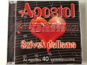 Apostol – Szívek Dallama / Az egyuttes 40. szuletesnapjara / Tom-Tom Records Audio CD 2011 / TTCD 162