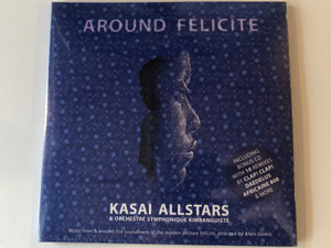 Around Félicité - Kasai Allstars & Orchestre Symphonique Kimbanguiste / Music from & around the soundtrack of the motion picture Felicite, directed by Alain Gomis / Crammed Discs Audio CD 2017 / cram 273