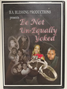 Be not un-equally yoked DVD / B.A. Blessing productions / Directed by Gerald Hall / Family Portrait Series / Marriage guidance for young people (884501538121)