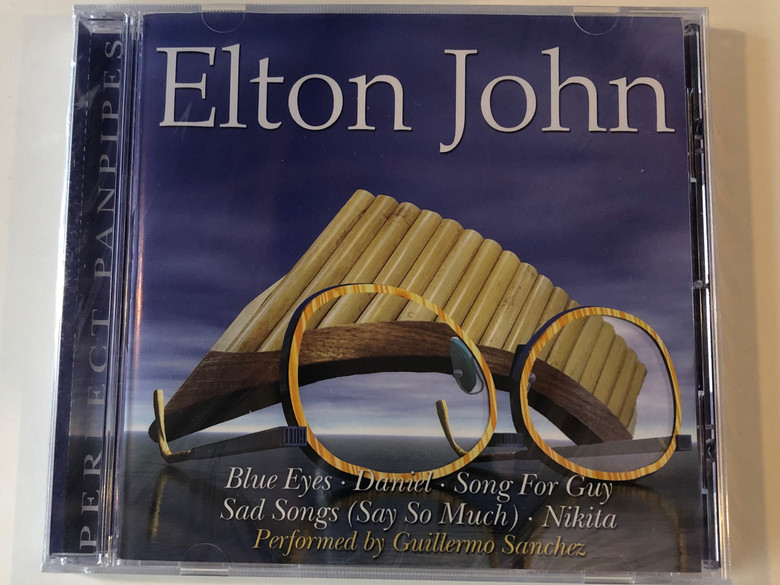 Elton John / Blue Eyes, Daniel, Song For Guy, Sad Songs (Say So Much), Nikita / Performed by Gullermo Sanchez / Perfect Panpipes Audio CD 2001 / 3112-2